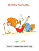 topot_2004 - PROBLEMI DI MEMORIA...