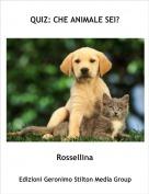 Rossellina - QUIZ: CHE ANIMALE SEI?