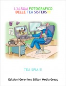 TEA SPIA!!! - L'ALBUM FOTOGRAFICO DELLE TEA SISTERS!!!