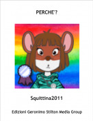 Squittina2011 - PERCHE'?