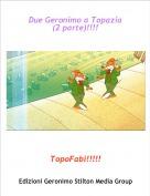 TopoFabi!!!!! - Due Geronimo a Topazia(2 parte)!!!!