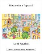 Elena-mouse!!! - I Rattomilus a Topazia!!