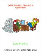 RATOINTERNET - EXPULSAN DEL TRABAJO A GERONIMO
