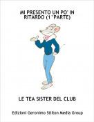 LE TEA SISTER DEL CLUB - MI PRESENTO UN PO' IN RITARDO (1°PARTE)