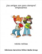 ratoia ratissa - ¡los amigos son para siempre! es dificil ser el nuevo