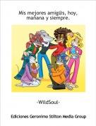 -WildSoul- - Mis mejores amig@s, hoy, mañana y siempre.