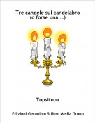 Topsitopa - Tre candele sul candelabro(o forse una...)