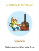 TOPOGIOVI - LA PIZZERIA DI TRAPPOLA!!!