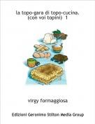 virgy formaggiosa - la topo-gara di topo-cucina.(con voi topini)  1