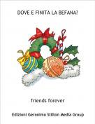 friends forever - DOVE E FINITA LA BEFANA?
