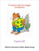 Topezia 007 - Il mistero del formaggio scomparso