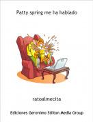 ratoalmecita - Patty spring me ha hablado