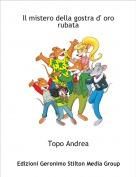 Topo Andrea - Il mistero della gostra d' oro rubata