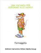 Formaggella - UNA VACANZA PER GERONIMO ALLE HAWAY