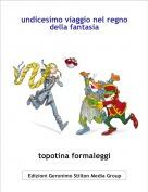 topotina formaleggi - undicesimo viaggio nel regno della fantasia