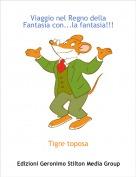 Tigre toposa - Viaggio nel Regno della Fantasia con...la fantasia!!!