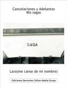 Lara(me canse de mi nombre) - Cancelaciones y AdelantosMis sagas