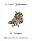 La Fromageuse - Un frisson de Ténébrax tome 2