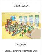 Ratofede - ! A LA ESCUELA !