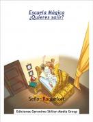 Señor Roquefort - Escuela Mágica¿Quieres salir?