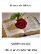 ratoescritorafamosa - El mejor día del libro