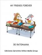 DE RATONAANA - MY FRIENDS FOREVER