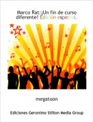megatoon - Marco Rat:¡Un fin de curso diferente! Edición especial.