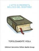 TOPOLOSAMENTE VIOLA - L'ATTO DI PROPRIETà  DELL'ECO DEL RODITORE!