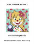 Bennybenex@fasulla - #FASULLANONLASCIARCI