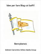 Bennybenex - Idee per fare Blog coi baffi!