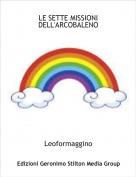 Leoformaggino - LE SETTE MISSIONI DELL'ARCOBALENO