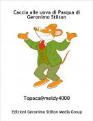 Topoca@meldy4000 - Caccia alle uova di Pasqua di Geronimo Stilton