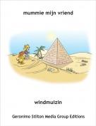 windmuizin - mummie mijn vriend