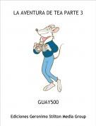 GUAY500 - LA AVENTURA DE TEA PARTE 3