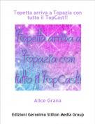 Alice Grana - Topetta arriva a Topazia con tutto il TopCast!!