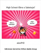 alex910 - High School-Obra o Sabotaje?