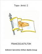 FRANCESCASTILTON - Topo- Amici 2