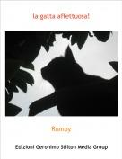 Rompy - la gatta affettuosa!