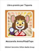 Mozzarella Ammuffita@Topo - Libro-premio per Toponia