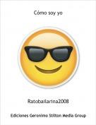Ratobailarina2008 - Cómo soy yo
