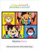 Ratolina Ratisa - Código Amistad 5¿Rivalidad o amistad?