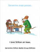 i love Stilton en kaas. - Geronimo stopt pesten.