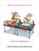 Chicchina Robiolina - Delle stratopiche Amiche!