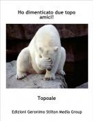 Topoale - Ho dimenticato due topo amici!