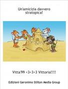 Vitta'99 <3<3<3 Vittoria!!!! - Un'amicizia davvero stratopica!