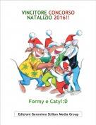 Formy e Caty!:D - VINCITORE CONCORSO NATALIZIO 2016!!