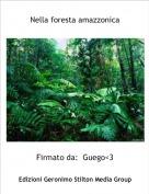 Firmato da:  Guego<3 - Nella foresta amazzonica