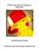 EstefiSweetCandy - ¡Pokémon GO ha llegado a Ratonia!