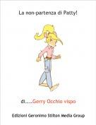 di....Gerry Occhio vispo - La non-partenza di Patty!