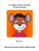 R O X Y - EL GRAN VIAJE DE ERIC(Cuarta parte)